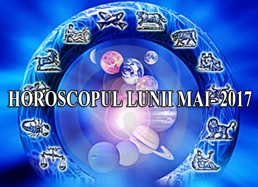 Horoscopul lunii mai 2017: Schimbari URIASE pe toate planurile, pentru toate zodiile!