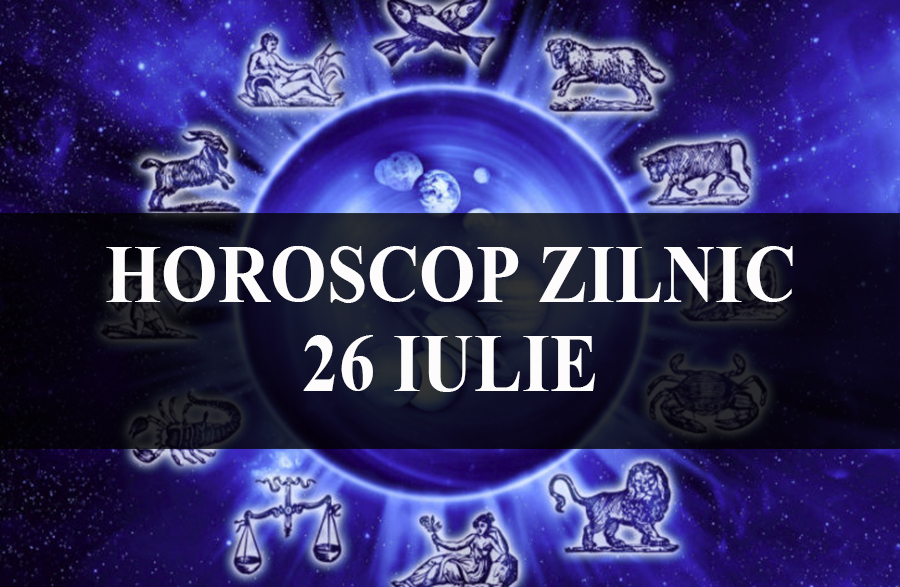 Singurul horoscop care conteaza- Previziunile astrale pentru astazi 26 iulie