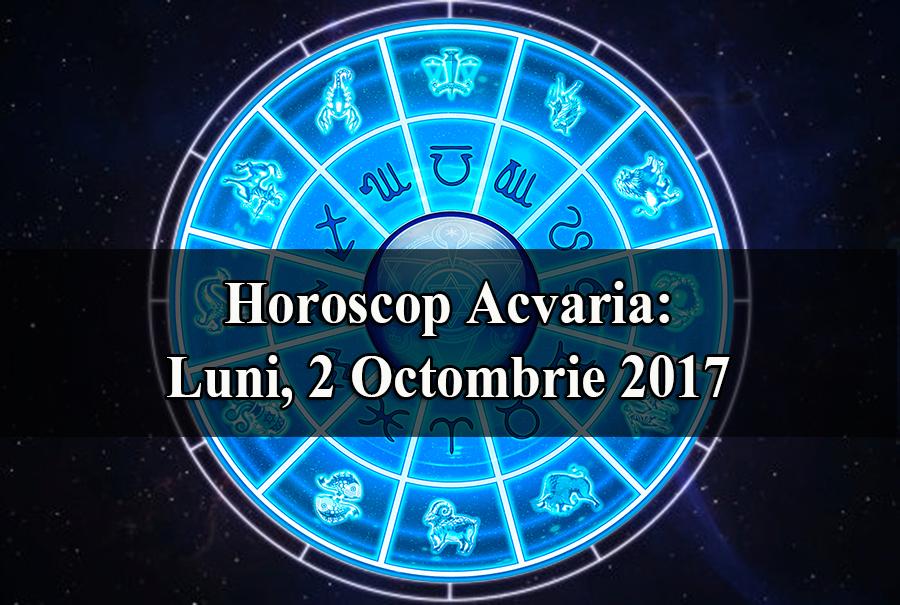 Horoscop Acvaria: Luni, 2 Octombrie 2017